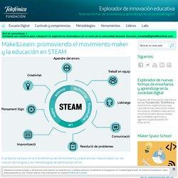Make&Learn: promoviendo el movimiento maker y la educación en STEAM - Explorador de innovación educativa - Fundación Telefónica
