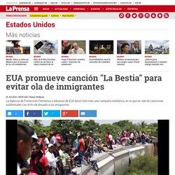 """EUA promueve canción """"La Bestia"""" para evitar ola de inmigrantes - Diario La Prensa"""