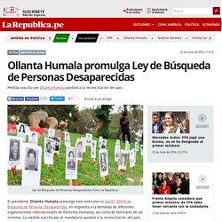 Ollanta Humala promulga Ley de Búsqueda de Personas Desaparecidas
