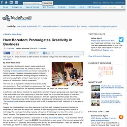 How Boredom Promulgates Creativity in Business....