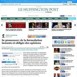 Colin Lemoine: Se prononcer: de la formulation instante et obligée des opinions