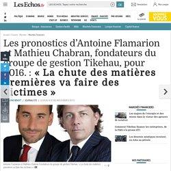 Les pronostics d'Antoine Flamarion et Mathieu Chabran, fondateurs du groupe de gestion Tikehau, pour 2016. : «La chute des matières premières va faire des victimes», Marchés Financiers