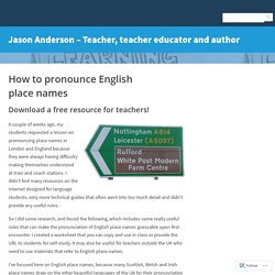 How to pronounce English place names – Jason Anderson – Teacher, teacher educator and author