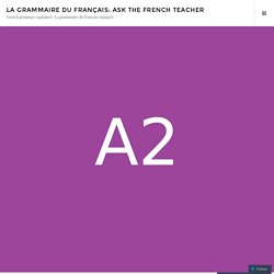 La grammaire du français: Ask the French teacher