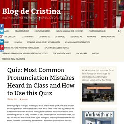 Quiz: Most Common Pronunciation Mistakes Heard in Class and How to Use this Quiz