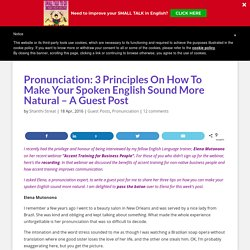 Pronunciation: 3 Principles On How To Make Your Spoken English Sound More Natural – A Guest Post