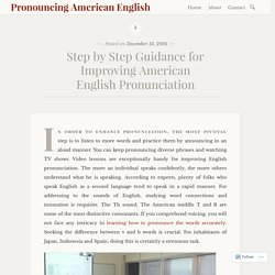 Step by Step Guidance for Improving American English Pronunciation