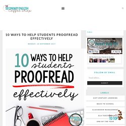 10 Ways to Help Students Proofread Effectively - The Secondary English Coffee Shop