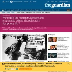 War music: the humanity, heroism and propaganda behind Shostakovich's Symphony No 7