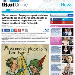 War on women: Propaganda postcards from suffragette era show fierce battle fought by American women to get the vote... and Obama can thank them for his job