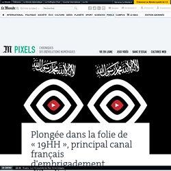 Dans la folie de « 19HH », principal canal français de propagande djihadiste