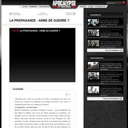LA PROPAGANDE: ARME DE GUERRE? Dossiers Apocalypse - TV5MONDE