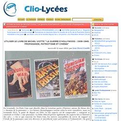 """Utiliser le livre de Michel Viotte """" La guerre d'Hollywood: 1939-1945. Propagande, patriotisme et cinéma"""""""