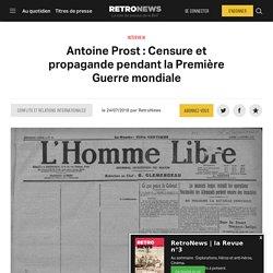 Antoine Prost : Censure et propagande pendant la Première Guerre mondiale