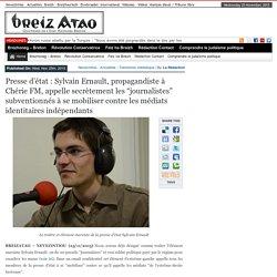 """Presse d'état : Sylvain Ernault, propagandiste à Chérie FM, appelle secrètement les """"journalistes"""" subventionnés à se mobiliser contre les médiats identitaires indépendants"""
