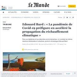 Edouard Bard: «La pandémie de Covid-19 préfigure en accéléré la propagation du réchauffement climatique»