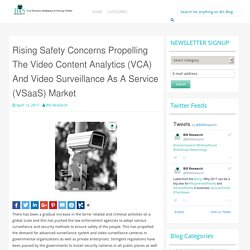 Rising Safety Concerns Propelling The Video Content Analytics (VCA) And Video Surveillance As A Service (VSaaS) Market