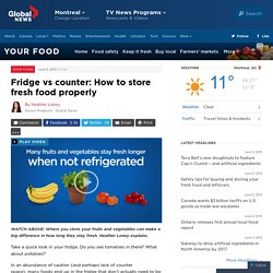Fridge vs counter: How to store fresh food properly