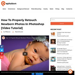 How To Properly Retouch Newborn Photos in Photoshop [Video Tutorial]