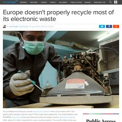 Europe doesn't properly recycle most of its electronic waste