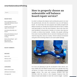 How to properly choose an unbeatable self balance board repair service? – smartbalanceboardfixblog