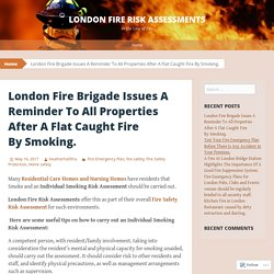 London Fire Brigade Issues A Reminder To All Properties After A Flat Caught Fire By Smoking.