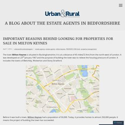 Important Reasons Behind Looking For Properties For Sale In Milton Keynes – A Blog About The Estate Agents in Bedfordshire