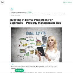 Investing in Rental Properties For Beginners — Property Management Tips