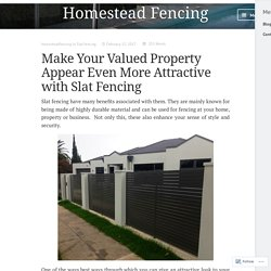 Make Your Valued Property Appear Even More Attractive with Slat Fencing