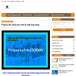 Property Jobs Today your week by week huge moves