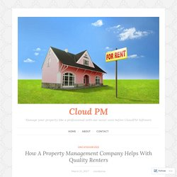 How A Property Management Company Helps With Quality Renters – Cloud PM