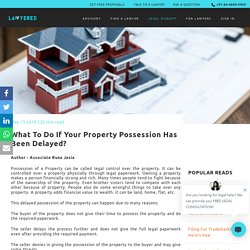 What To Do If Your Property Possession Has Been Delayed?