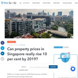 Can property prices in Singapore really rise 10 per cent by 2019? - 99.co