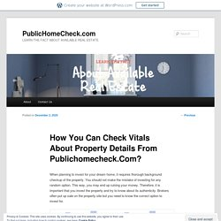 How You Can Check Vitals About Property Details From Publichomecheck.Com?