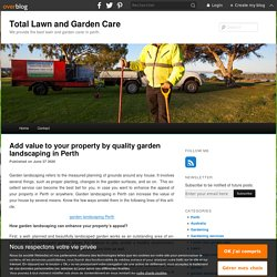 Add value to your property by quality garden landscaping in Perth - Total Lawn and Garden Care
