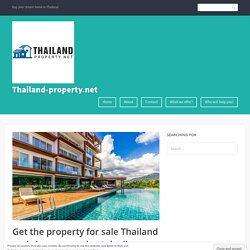 Get the property for sale Thailand and choose your best deal! – Thailand-property.net