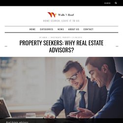 Property Seekers: Why Real Estate Advisors?
