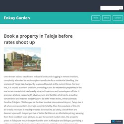 Book a property in Taloja before rates shoot up – Enkay Garden