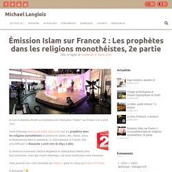 Émission Islam sur France 2: Les prophètes dans les religions monothéistes, 2e partie – Michael Langlois
