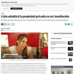 Cuba admitirá la propiedad privada en su Constitución