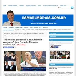 """""""Não estou propondo a expulsão de ninguém"""", jura Roberto Requião"""