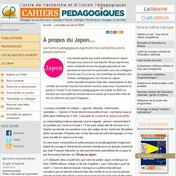À propos du Japon... - Le Cercle de Recherche et d'Action Pédagogiques et les Cahiers pédagogiques