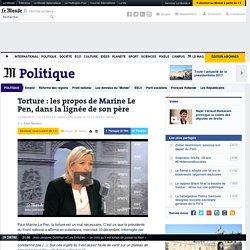 Les propos de Marine Le Pen sur la torture, dans la lignée de son père