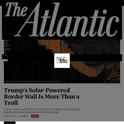 The Policy Proposal Behind Trump's Solar-Powered Border Wall - The Atlantic