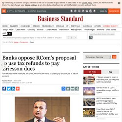 Banks oppose RCom's proposal to use tax refunds to pay Ericsson dues