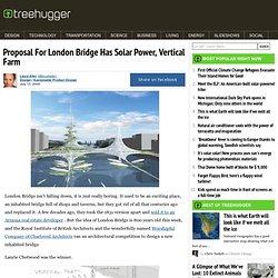 Proposal For London Bridge Has Solar Power, Vertical Farm