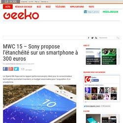 MWC 15 - Sony propose l'étanchéité sur un smartphone à 300 euros
