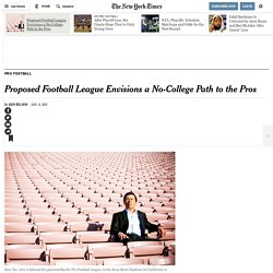 proposed-football-league-envisions-a-no-college-path-to-the-pros