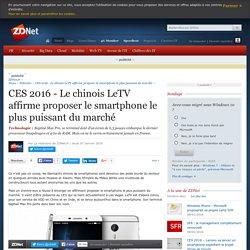 CES 2016 - Le chinois LeTV affirme proposer le smartphone le plus puissant du marché