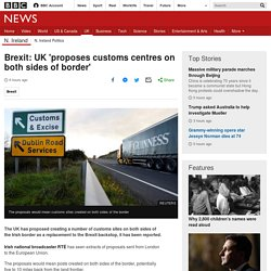 Brexit: UK 'proposes customs centres on both sides of border'